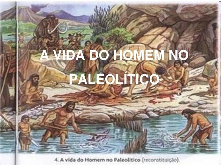 A VIDA DO HOMEM NO   PALEOLÍTICO