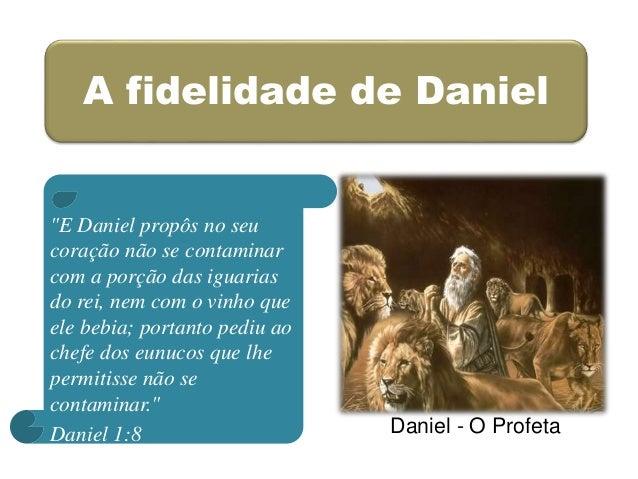 """A fidelidade de Daniel """"E Daniel propôs no seu coração não se contaminar com a porção das iguarias do rei, nem com o vinho..."""