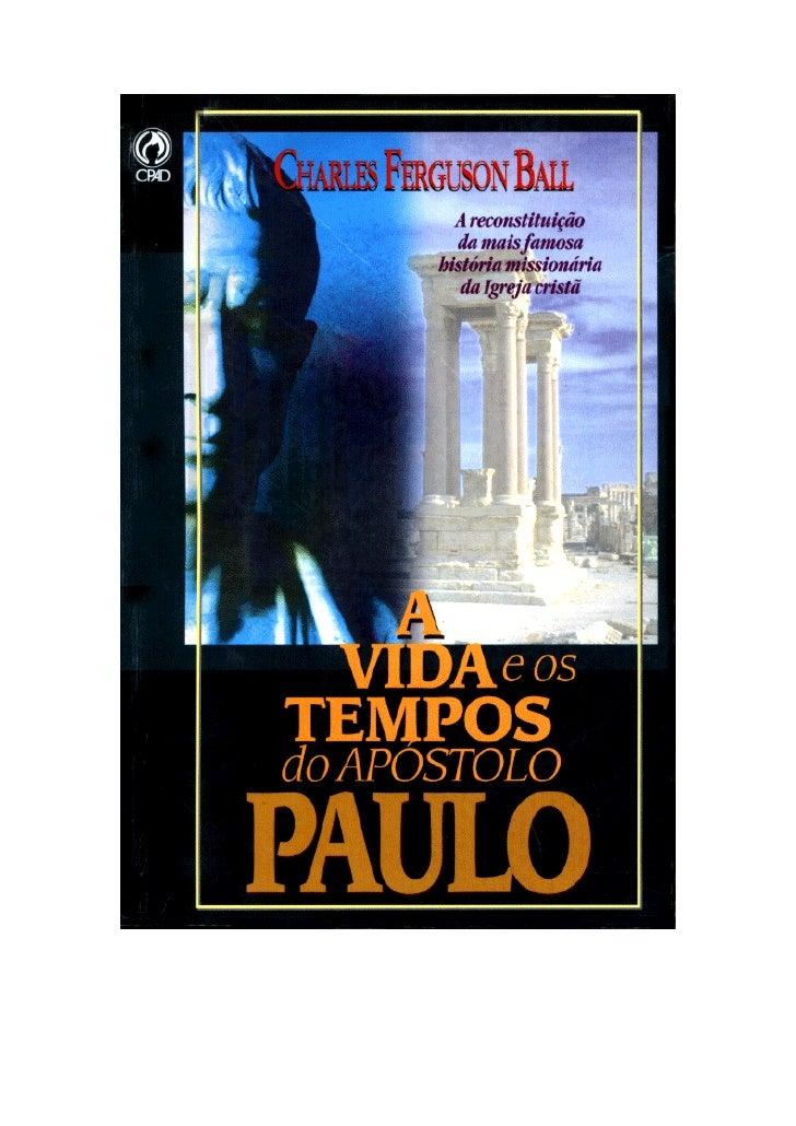 CHARLES FERGUSON BALL        A      VIDA e os     TEMPOS    do APÓSTOLOPAULO  A reconstituição da mais famosa história    ...
