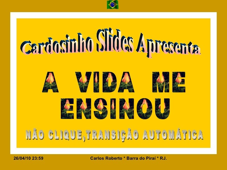 Cardosinho Slides Apresenta NÃO CLIQUE,TRANSIÇÃO AUTOMÁTICA A  VIDA  ME ENSINOU