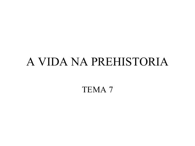 A VIDA NA PREHISTORIATEMA 7