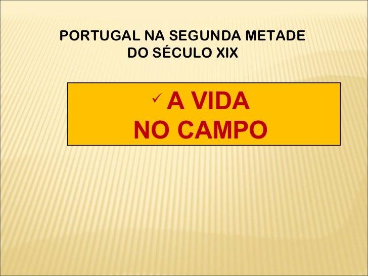 <ul><li>A VIDA  </li></ul><ul><li>NO CAMPO  </li></ul>PORTUGAL NA SEGUNDA METADE DO SÉCULO XIX