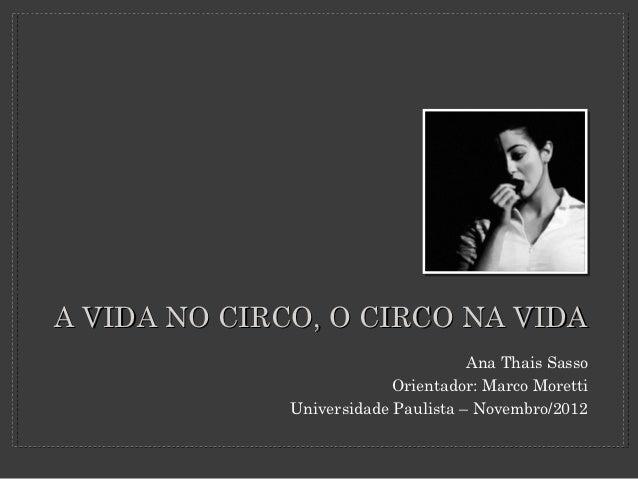 A VIDA NO CIRCO, O CIRCO NA VIDA                                     Ana Thais Sasso                           Orientador:...