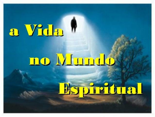a Vidaa Vida no Mundono Mundo EspiritualEspiritual