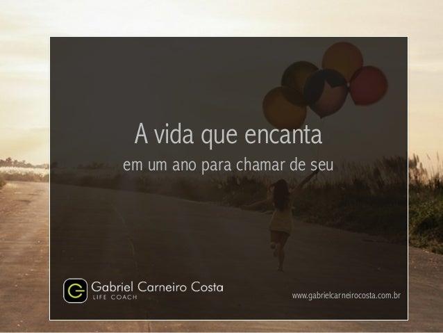 A vida que encanta em um ano para chamar de seu www.gabrielcarneirocosta.com.br