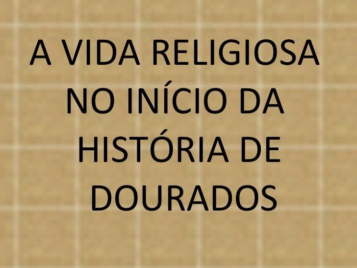 A VIDA RELIGIOSA  NO INÍCIO DA  HISTÓRIA DE  DOURADOS