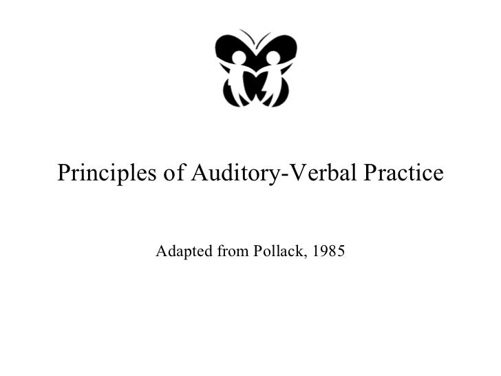 Principles of Auditory-Verbal Practice Adapted from Pollack, 1985