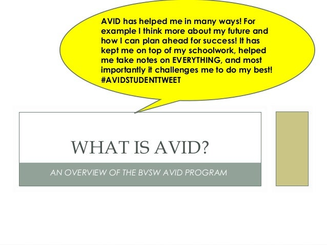 AN OVERVIEW OF THE BVSW AVID PROGRAMWHAT IS AVID?AVID has helped me in many ways! Forexample I think more about my future ...