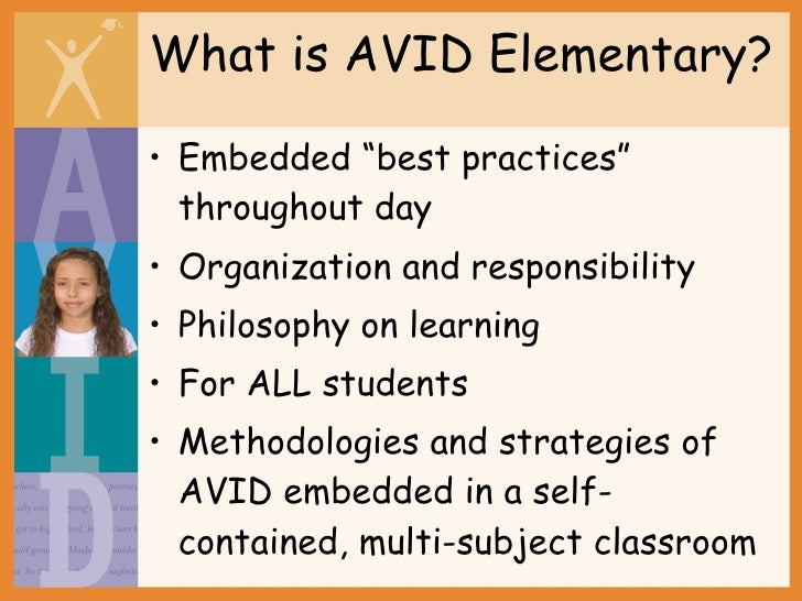 "What is AVID Elementary? <ul><li>Embedded ""best practices"" throughout day </li></ul><ul><li>Organization and responsibilit..."