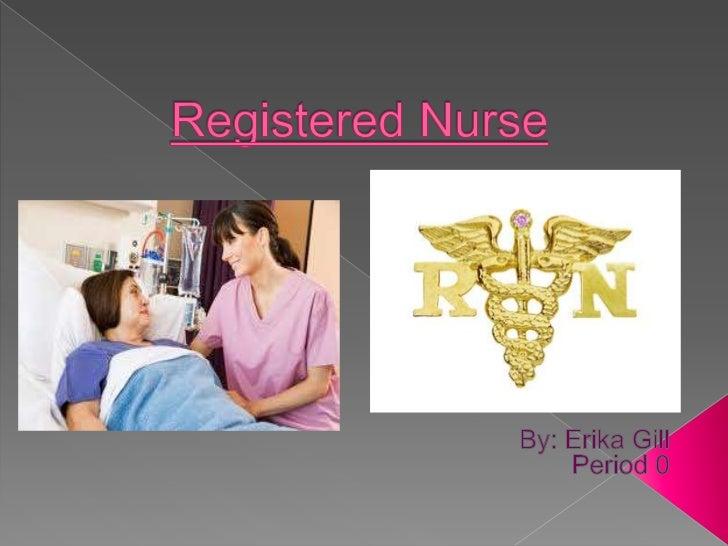Registered Nurse<br />By: Erika Gill<br />Period 0<br />