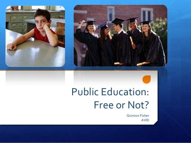 Public Education:Free or Not?Quinton FisherAVID