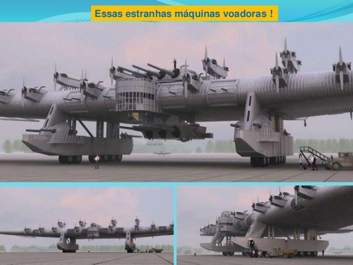 Essas estranhas máquinas voadoras !