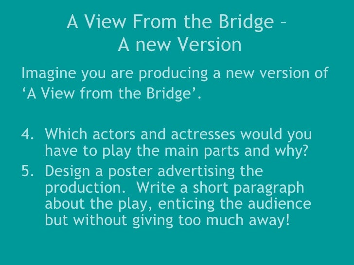 "a view from the bridge 29 essay A view from the bridge is a play written by the american playwright arthur miller, a prominent figure in american theatre eddie carbone, the tragic protagonist of this modern greek tragedy is a ""husky, slightly overweighed longshoreman."