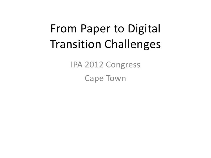 From Paper to DigitalTransition Challenges   IPA 2012 Congress       Cape Town