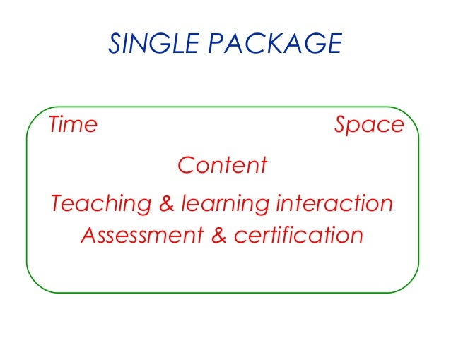 SINGLE PACKAGE Time  Space Content  Teaching & learning interaction Assessment & certification