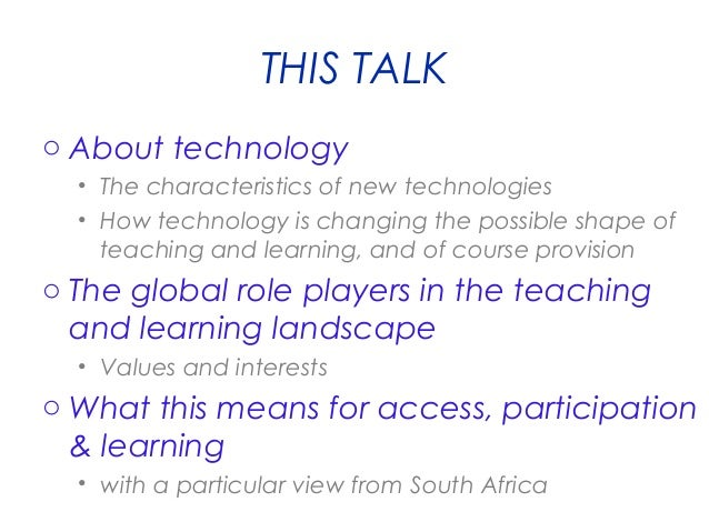 THIS TALK o About technology • The characteristics of new technologies • How technology is changing the possible shape of ...