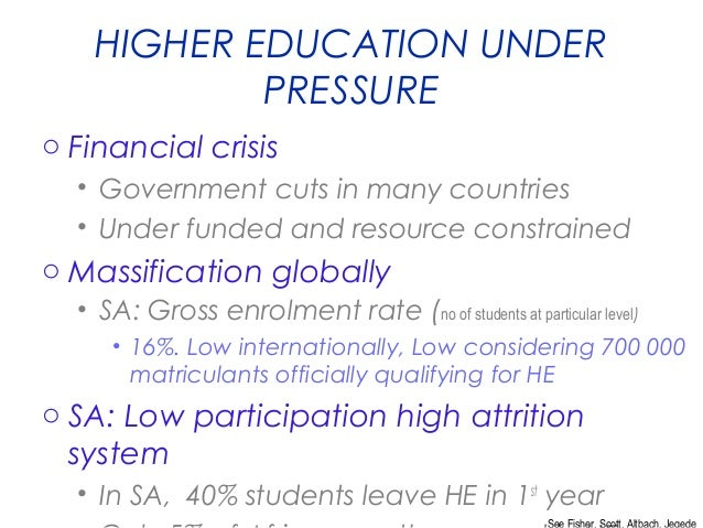 HIGHER EDUCATION UNDER PRESSURE o Financial crisis • Government cuts in many countries • Under funded and resource constra...