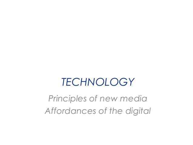 TECHNOLOGY Principles of new media Affordances of the digital