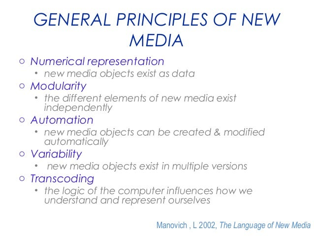 GENERAL PRINCIPLES OF NEW MEDIA o Numerical representation • new media objects exist as data  o Modularity • the different...