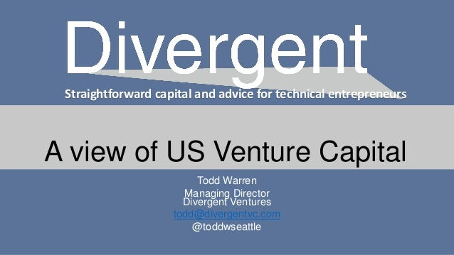 Straightforward capital and advice for technical entrepreneurs A view of US Venture Capital Todd Warren Managing Director ...