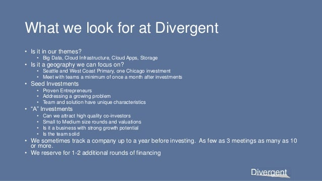 What we look for at Divergent • Is it in our themes? • Big Data, Cloud Infrastructure, Cloud Apps, Storage • Is it a geogr...