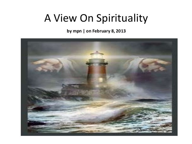 A View On Spirituality    by mpn | on February 8, 2013