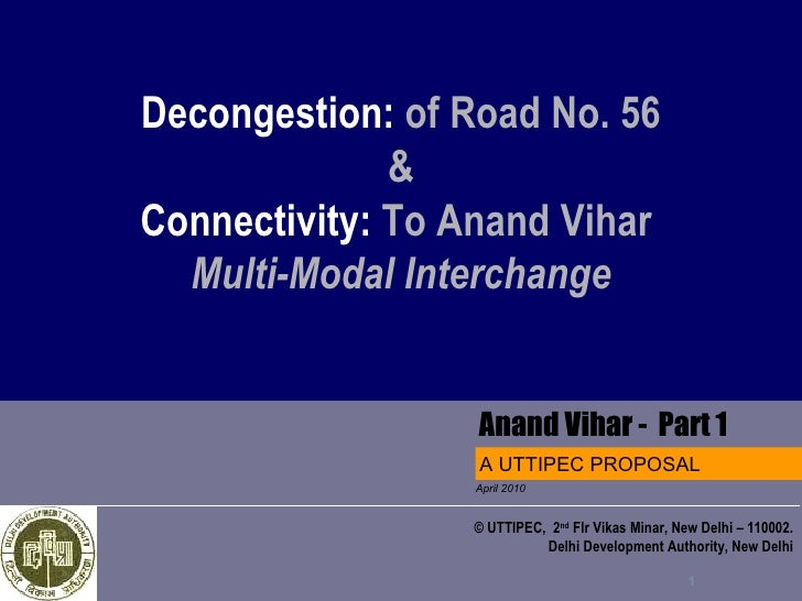 Decongestion: of Road No. 56               & Connectivity: To Anand Vihar   Multi-Modal Interchange                    Ana...