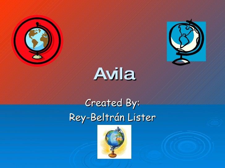 Avila    Created By: Rey-Beltrán Lister