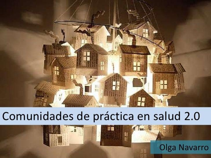 Comunidades de práctica en salud 2.0                            Olga Navarro