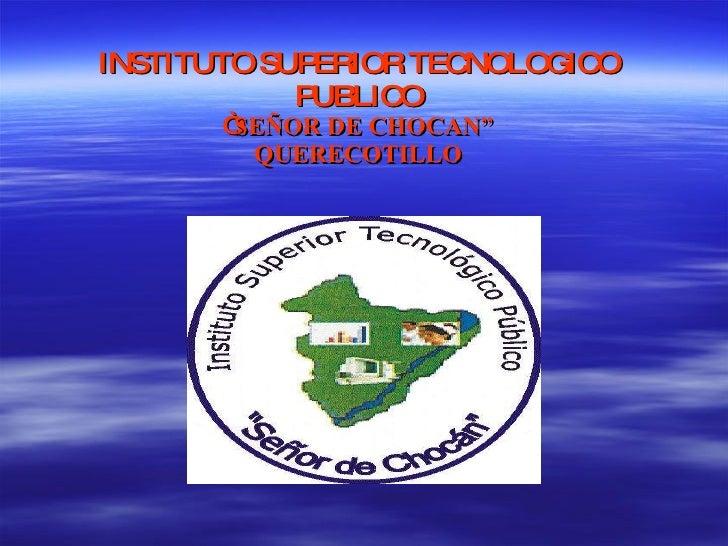 """INSTITUTO SUPERIOR TECNOLOGICO PUBLICO """" SEÑOR DE CHOCAN"""" QUERECOTILLO"""