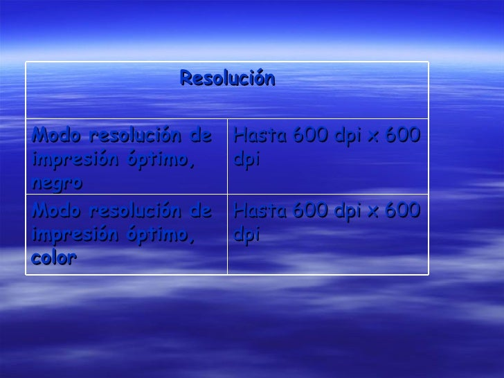 Resolución Modo resolución de impresión óptimo, negro Hasta 600 dpi x 600 dpi Modo resolución de impresión óptimo, color H...
