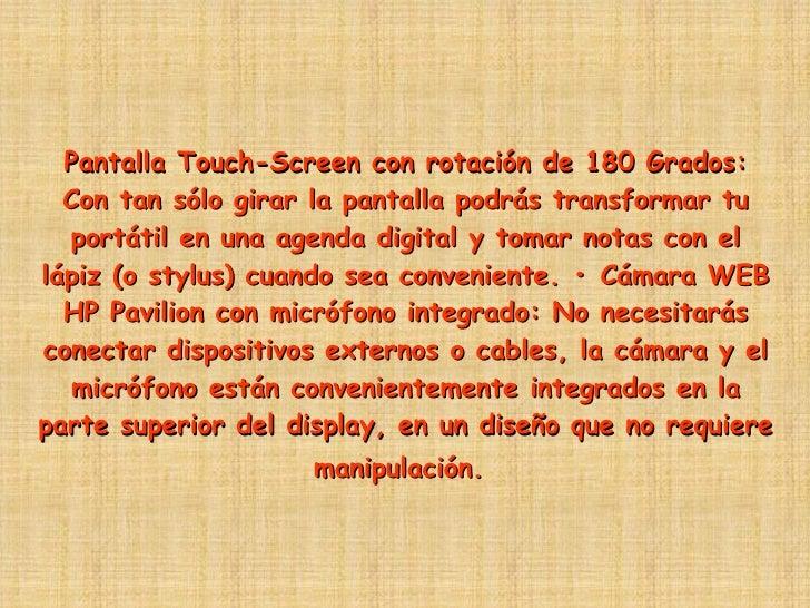Pantalla Touch-Screen con rotación de 180 Grados: Con tan sólo girar la pantalla podrás transformar tu portátil en una age...