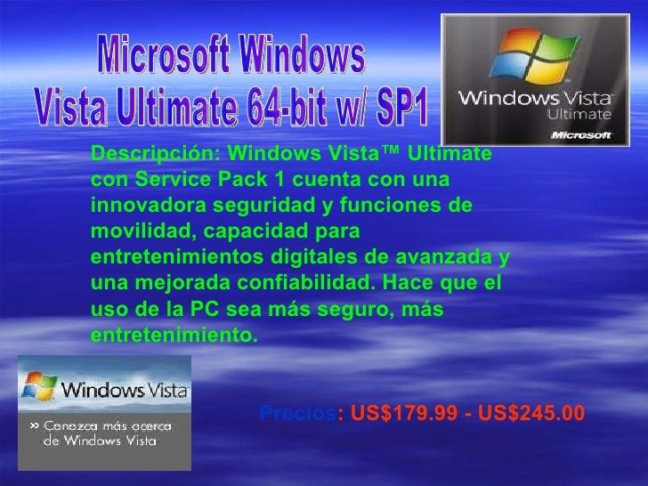 Microsoft Windows Vista Ultimate 64-bit w/ SP1  Descripción: Windows Vista™ Ultimate con Service Pack 1 cuenta con una inn...