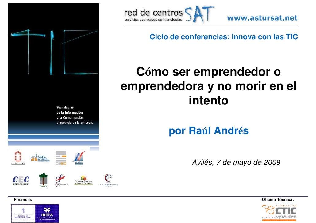 Ciclo de conferencias: Innova con las TIC                  Cómo ser emprendedor o             emprendedora y no morir en e...