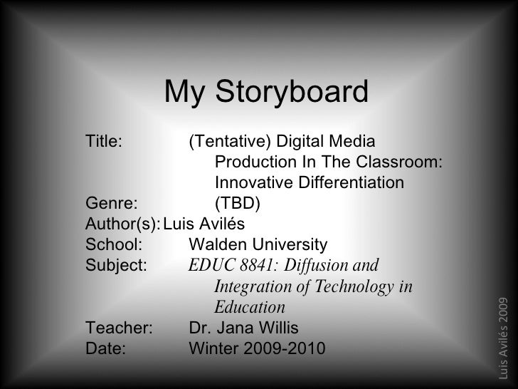 My Storyboard Title: (Tentative) Digital Media Production In The Classroom: Innovative Differentiation Genre: (TBD) Author...