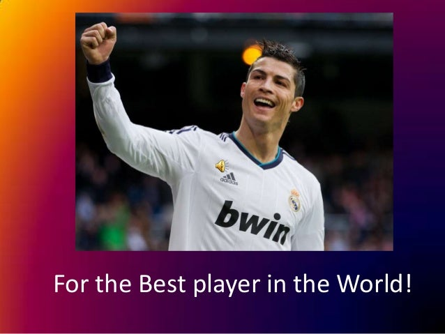 For the Best player in the World!