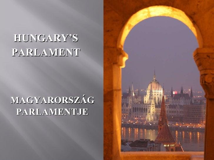 <ul><li>HUNGARY'S </li></ul><ul><li>PARLAMENT </li></ul>MAGYARORSZÁG PARLAMENTJE