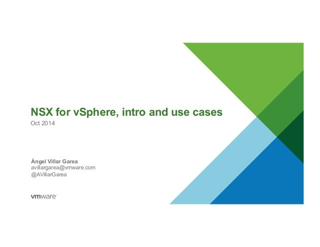 NSX for vSphere, intro and use cases  Oct 2014  Ángel Villar Garea  avillargarea@vmware.com  @AVillarGarea
