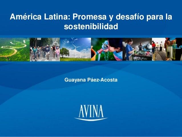 América Latina: Promesa y desafío para la sostenibilidad  Guayana Páez-Acosta