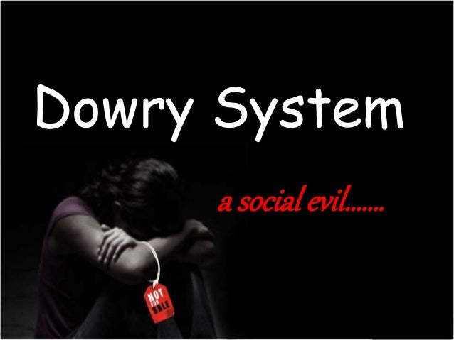 evils of dowry system essay Essay on dowry system wikipedia,dowry system essay in hindi,essay on dowry system in 150 words,speech on dowry system,essay on dowry system in evil of dowry.