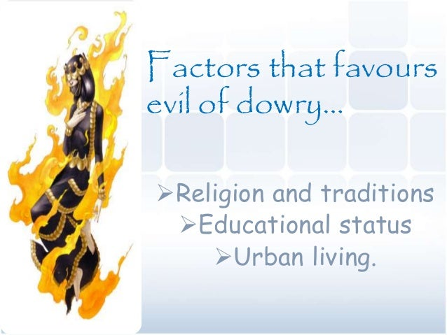 evils of dowry system essay Play on social evils: -dowry essay  dowry system  women development, dowry act dowry system in india from wikipedia, the free encyclopedia.