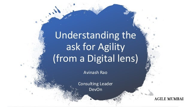 Understanding the ask for Agility (from a Digital lens) Avinash Rao Consulting Leader DevOn
