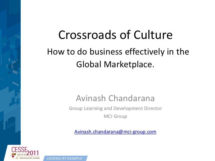 Crossroads of CultureHow to do business effectively in the       Global Marketplace.              Avinash Chandarana      ...