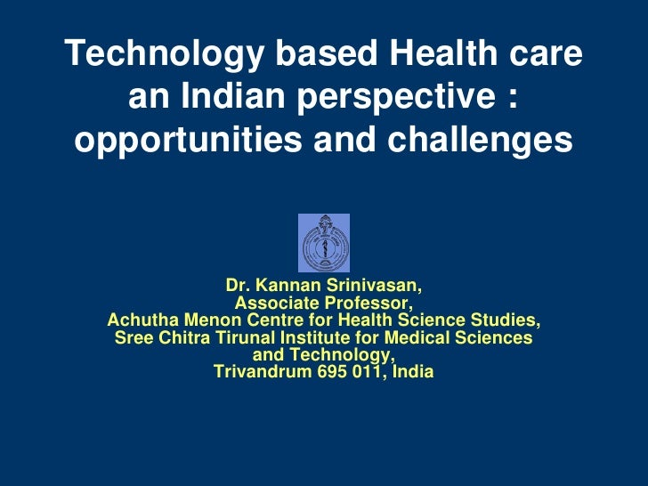 Technology based Health care    an Indian perspective : opportunities and challenges                   Dr. Kannan Srinivas...