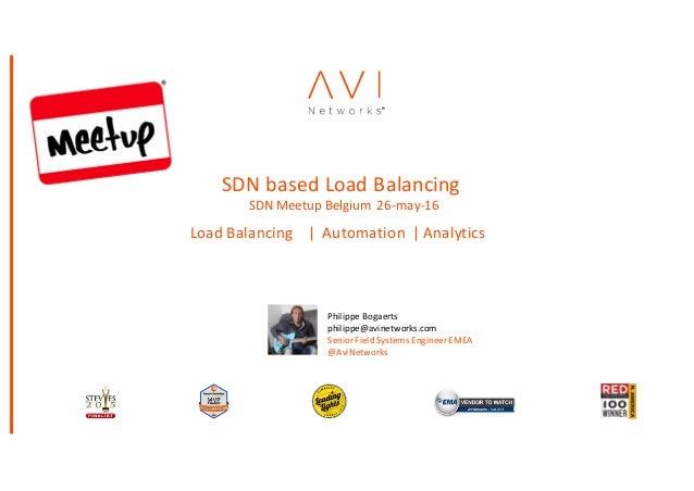 1 ProprietaryandConfidential2015 LoadBalancing|Automation|Analytics SDNbasedLoadBalancing SDNMeetupBelg...