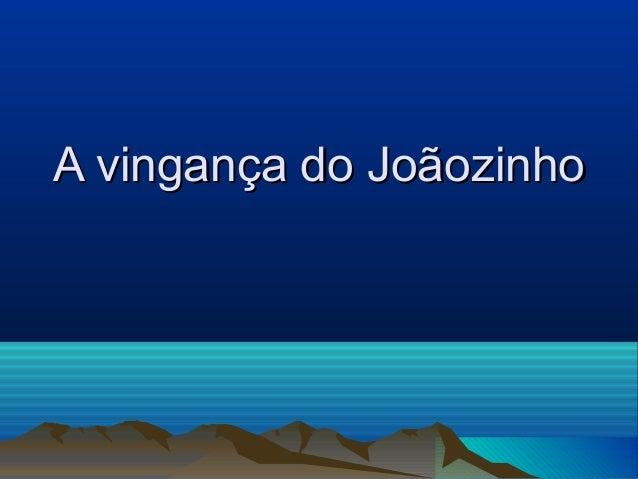 AA vviinnggaannççaa ddoo JJooããoozziinnhhoo