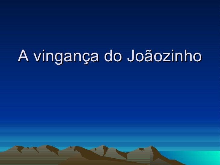 A vingança do Joãozinho