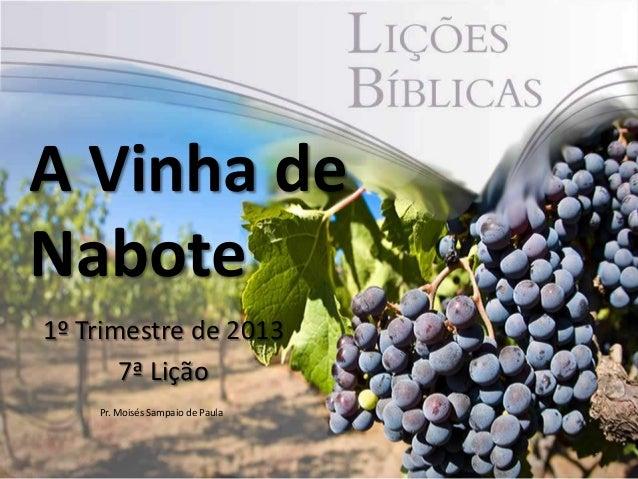 A Vinha deNabote1º Trimestre de 2013       7ª Lição    Pr. Moisés Sampaio de Paula                                  1