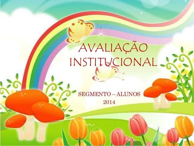 AVALIAÇÃO  INSTITUCIONAL  SEGMENTO – ALUNOS  2014
