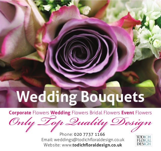 Only Top Quality Design Phone: 020 7737 1166 Email: weddings@todichfloraldesign.co.uk Website: www.todichfloraldesign.co.uk ...